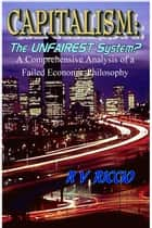 Capitalism: the Unfairest System? ebook by R. Vincent Riccio
