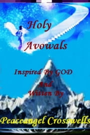 Holy Avowals ebook by Peaceangel Crosswells