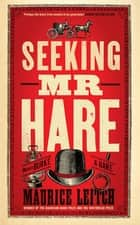 Seeking Mr Hare ebook by Maurice Leitch