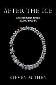 After the Ice - A Global Human History, 20,000 - 5000 BC ebook by Steven Mithen