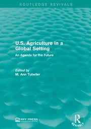 U.S. Agriculture in a Global Setting - An Agenda for the Future ebook by