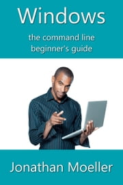 The Windows Command Line Beginner's Guide: Second Edition ebook by Kobo.Web.Store.Products.Fields.ContributorFieldViewModel