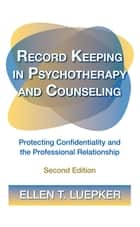 Record Keeping in Psychotherapy and Counseling ebook by Ellen T. Luepker