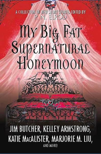 My Big Fat Supernatural Honeymoon - A Collection of New Short Stories ebook by