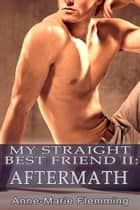My Straight Best Friend 2 - Aftermath ebook by Anne-Marie Flemming