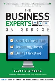 Business Expert's Guidebook: Small Business Tips, Technology Trends and Online Marketing ebook by Scott Steinberg
