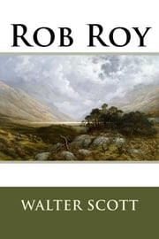 Rob Roy (annotated) ebook by Walter Scott