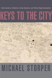 Keys to the City - How Economics, Institutions, Social Interaction, and Politics Shape Development ebook by Michael Storper