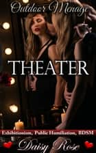 Outdoor Menage 3: Theater ebook by Daisy Rose