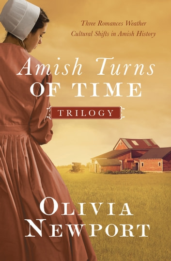 The Amish Turns of Time Trilogy - Three Romances Weather Cultural Shifts in Amish History ebook by Olivia Newport