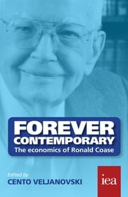 Forever Contemporary: The Economics of Ronald Coase ebook by Cento Veljanovski,Stephen Littlechild