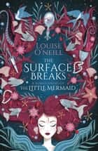 The Surface Breaks: a reimagining of The Little Mermaid ebook by Louise O'Neill