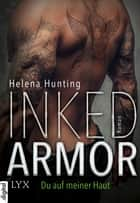 Inked Armor - Du auf meiner Haut ebook by Beate Bauer, Helena Hunting