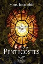 Rumo a pentecostes ebook by Monsenhor Jonas Abib