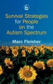 Survival Strategies for People on the Autism Spectrum ebook by Fleisher, Marc