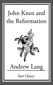 John Knox and the Reformation ebook by Andrew Lang