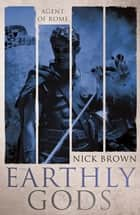 The Earthly Gods - Agent of Rome 6 ebook by Nick Brown