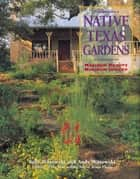 Native Texas Gardens - Maximum Beauty Minimum Upkeep ebook by Sally Wasowski, Andy Wasowski