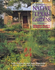 Native Texas Gardens - Maximum Beauty Minimum Upkeep ebook by Sally Wasowski,Andy Wasowski