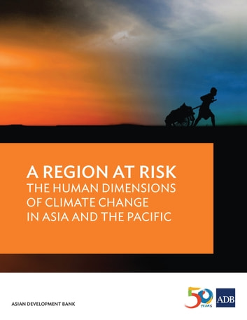 A Region at Risk - The Human Dimensions of Climate Change in Asia and the Pacific ebook by Asian Development Bank