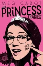 The Princess Diaries 6: Royal Rebel ebook by Meg Cabot