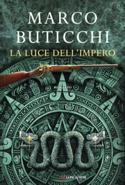 La luce dell'impero ebook by Marco Buticchi