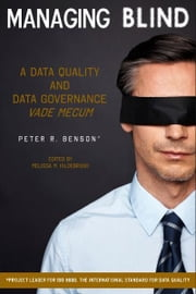 Managing Blind: A Data Quality and Data Governance Vade Mecum ebook by Peter Benson