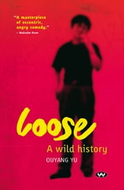 Loose - A wild history ebook by Ouyang Yu