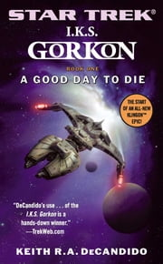Star Trek: The Next Generation: I.K.S. Gorkon: A Good Day to Die - A Good Day to Die, Book One ebook by Keith R. A. DeCandido