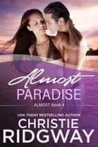 Almost Paradise (Book 4) ebook by Christie Ridgway