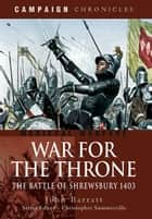 War for the Throne - The Battle of Shrewsbury 1403 ebook by John  Barratt