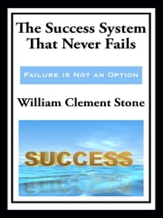 The Success System That Never Fails (with linked TOC) ebook by William Clement Stone
