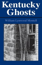 Kentucky Ghosts ebook by William Lynwood Montell