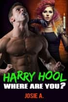 Harry Hool Where are You? ebook by Josie A