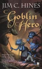 Goblin Hero ebook by Jim C. Hines