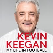 My Life in Football - The Autobiography audiobook by Kevin Keegan
