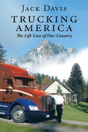 Trucking America - The Life Line of Our Country ebook by Jack Davis