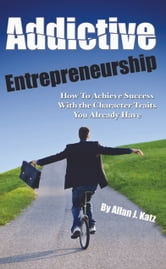 Addictive Entrepreneurship ebook by Allan Katz