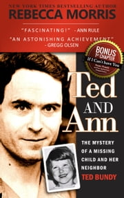 Ted and Ann - The Mystery of a Missing Child and Her Neighbor Ted Bundy ebook by Rebecca Morris