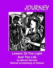 Journey Lesson 32 The Light And The Life ebook by Marcel Gervais