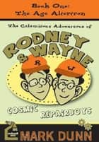 The Age Altertron - The Calamitous Adventures of Rodney and Wayne (The Calamitious Adventures of Rodney & Wayne, Cosmic Repairboys) ebook by Mark Dunn