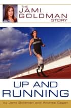 Up and Running - The Jami Goldman Story ebook by Jami Goldman, Andrea Cagan