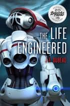 The Life Engineered ebook by JF Dubeau