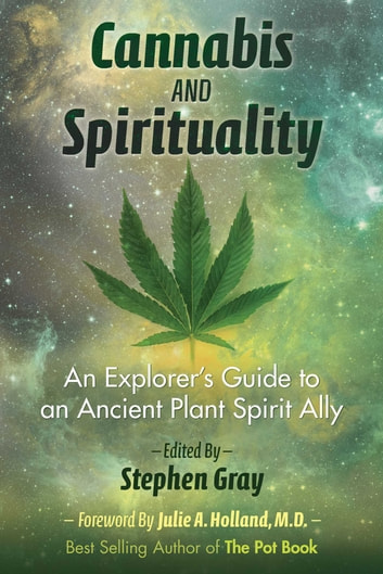 Cannabis and Spirituality - An Explorer's Guide to an Ancient Plant Spirit Ally ebook by