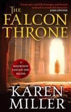 The Falcon Throne - Book One of the Tarnished Crown ebook by Karen Miller