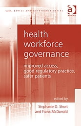Health Workforce Governance - Improved Access, Good Regulatory Practice, Safer Patients ebook by Professor Charles Sampford
