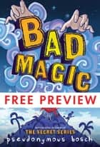 Bad Magic - FREE PREVIEW (The First 10 Chapters) ebook by Pseudonymous Bosch