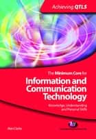 The Minimum Core for Information and Communication Technology: Knowledge, Understanding and Personal Skills ebook by Alan Clarke