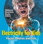 Electricity for Kids: Facts, Photos and Fun | Children's Electricity Books Edition ebook by Baby Professor