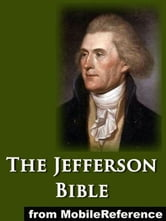 The Jefferson Bible, Or The Life And Morals Of Jesus Of Nazareth (Mobi Classics) ebook by Thomas Jefferson